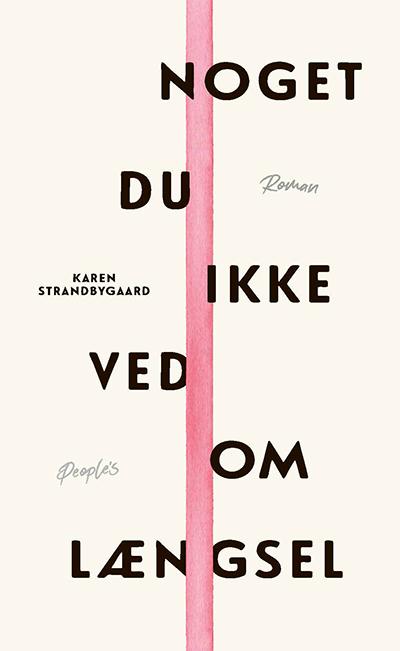 Noget du ikke ved om længsel - Karen Strandbygaard